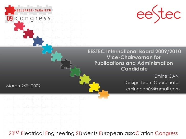EESTEC International Board 200 9 /20 10 Vice-Chair wo man for  Publications and Administration  Candidate Emine CAN  Deisi...