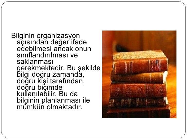 <ul><li>Bilginin organizasyon açısından değer ifade edebilmesi ancak onun sınıflandırılması ve saklanması  gerekmektedir. ...