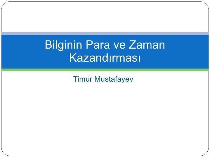Timur Mustafayev Bilginin Para ve Zaman Kazandırması