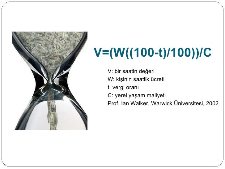 V=(W((100-t)/100))/C <ul><li>V: bir saatin değeri </li></ul><ul><li>W: kişinin saatlik ücreti </li></ul><ul><li>t: vergi o...
