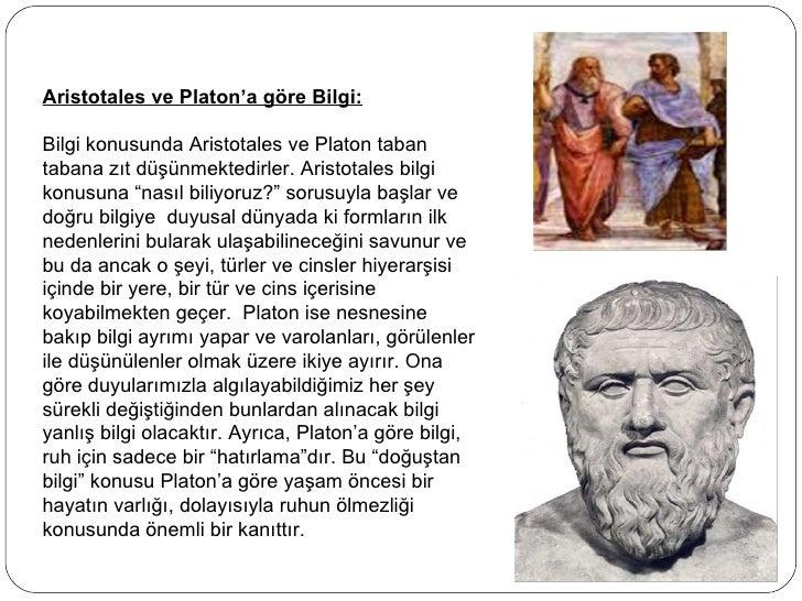 Aristotales ve Platon'a göre Bilgi: Bilgi konusunda Aristotales ve Platon taban tabana zıt düşünmektedirler. Aristotales b...