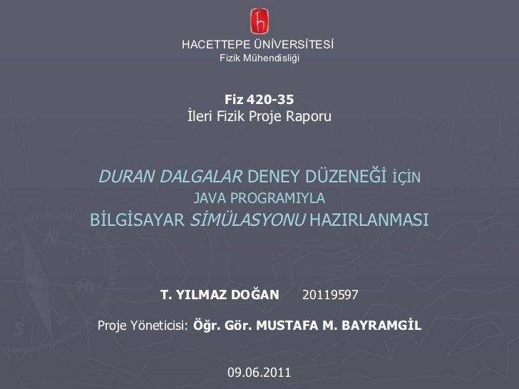 HACETTEPE ÜNİVERSİTESİ  Fizik Mühendisliği Fiz 420-35 İleri Fizik Proje Raporu DURAN DALGALAR  DENEY DÜZENEĞİ   İÇİN JAVA ...