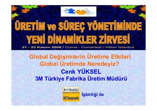 İşbirliği ile Cenk YÜKSEL 3M Türkiye Fabrika Üretim Müdürü Global Değişimlerin Üretime Etkileri Global Üretimde Neredeyiz?