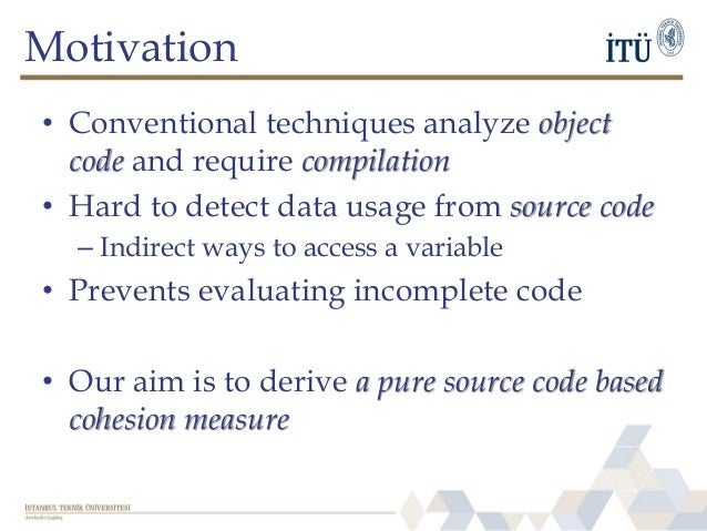Motivation • Conventional techniques analyze object code and require compilation • Hard to detect data usage from source c...
