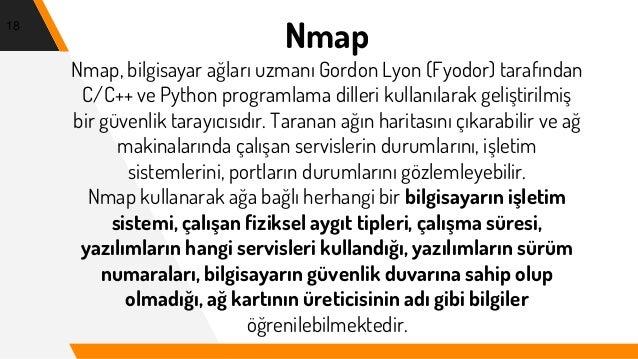 Nmap Nmap, bilgisayar ağları uzmanı Gordon Lyon (Fyodor) tarafından C/C++ ve Python programlama dilleri kullanılarak geliş...