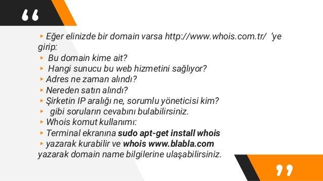 """""""▸Eğer elinizde bir domain varsa http://www.whois.com.tr/ 'ye girip: ▸ Bu domain kime ait? ▸ Hangi sunucu bu web hizmetini..."""