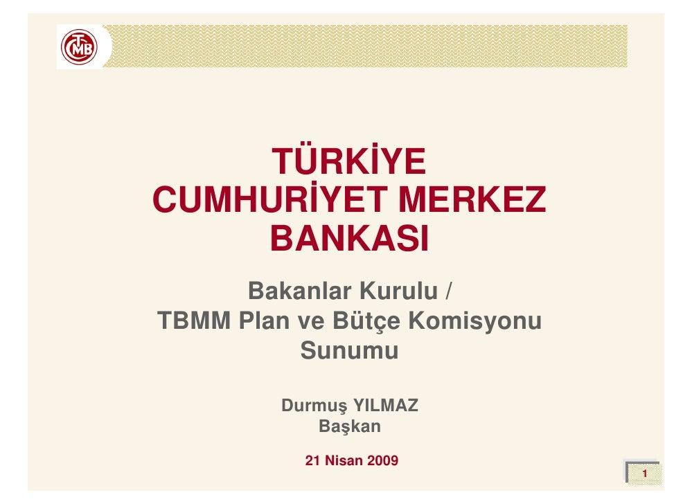 TÜRK YE CUMHUR YET MERKEZ     BANKASI       Bakanlar Kurulu / TBMM Plan ve Bütçe Komisyonu           Sunumu           Durm...