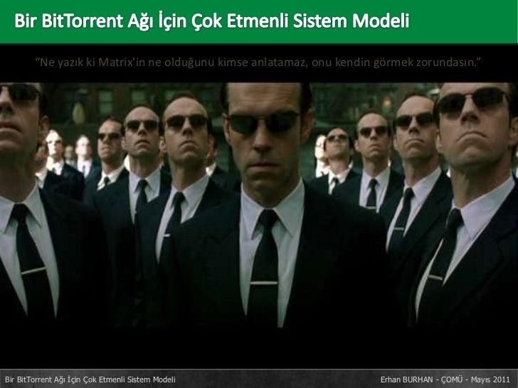 """Bir BitTorrent Ağı İçin Çok Etmenli Sistem Modeli<br />""""Ne yazık ki Matrix'in ne olduğunu kimse anlatamaz, onu kendin gö..."""