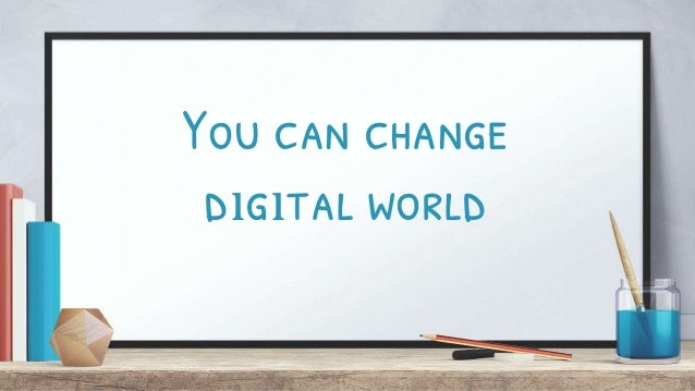 You can change dıgıtal world