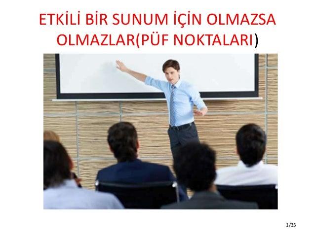 ETKİLİ BİR SUNUM İÇİN OLMAZSA OLMAZLAR(PÜF NOKTALARI) 1/35