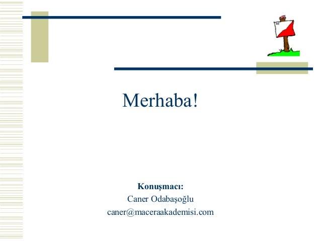Merhaba! Konuşmacı: Caner Odabaşoğlu caner@maceraakademisi.com