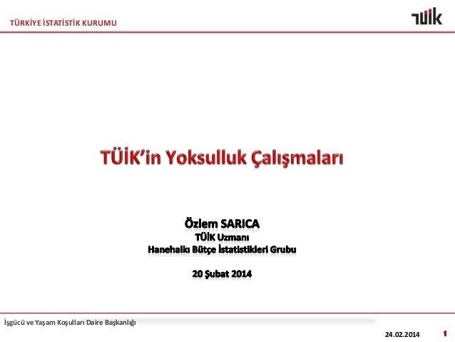 TÜRKİYE İSTATİSTİK KURUMU  İşgücü ve Yaşam Koşulları Daire Başkanlığı 24.02.2014
