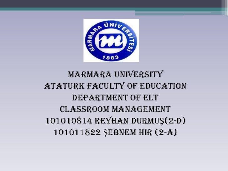 MARMARA UNIVERSITYATATURK FACULTY OF EDUCATION      DEPARTMENT OF ELT   Classroom Management101010814 Reyhan DurmuŞ(2-D)  ...