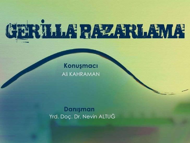 Konuşmacı Ali KAHRAMAN Danışman Yrd. Doç. Dr. Nevin ALTUĞ