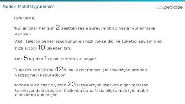 peakode Türkiye'de, •Kullanıcılar her gün 2 saatten fazla süreyi mobil cihazlar kullanmaya ayırıyor. •Akıllı telefon penet...