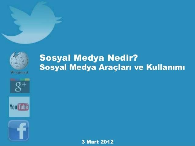 Sosyal Medya Nedir?  Sosyal Medya Araçları ve Kullanımı  3 Mart 2012