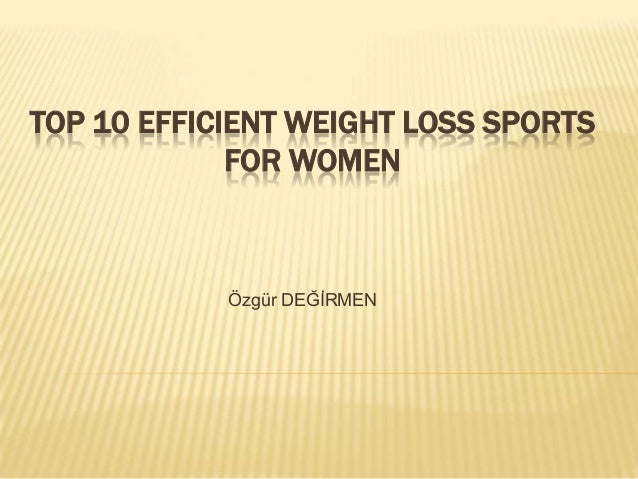 TOP 10 EFFICIENT WEIGHT LOSS SPORTS             FOR WOMEN            Özgür DEĞİRMEN