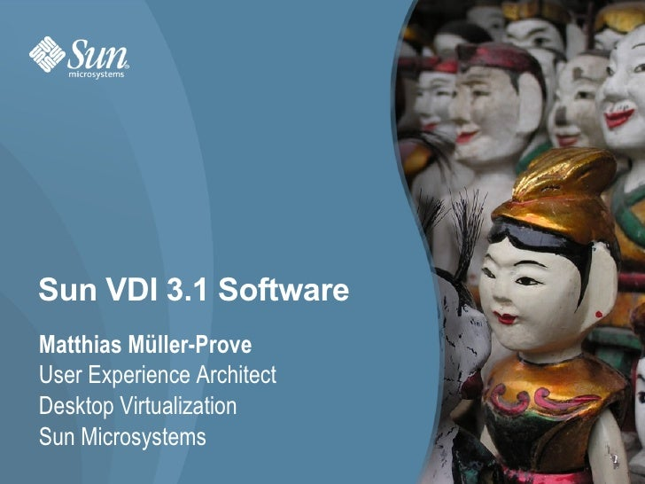 Sun VDI 3.1 Software Matthias Müller-Prove User Experience Architect Desktop Virtualization  Sun Microsystems