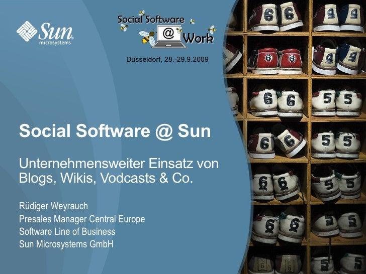Düsseldorf, 28.-29.9.2009     Social Software @ Sun Unternehmensweiter Einsatz von Blogs, Wikis, Vodcasts & Co. Rüdiger We...