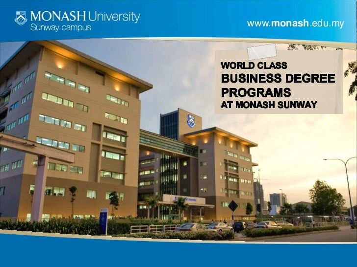 www.monash.edu.my<br />World ClassBusiness Degree Programsat Monash SUNWAY<br />
