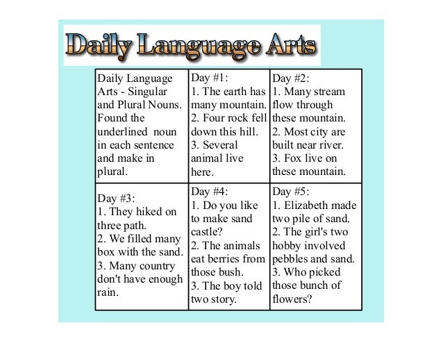 Daily Language      Day #1:             Day #2:Arts - Singular     1. The earth has    1. Many streamand Plural Nouns.   m...