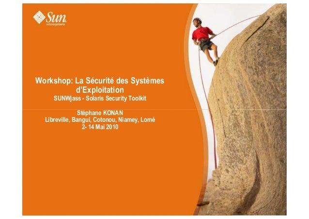 Workshop: La Sécurité des Systèmes d'Exploitation SUNWjass - Solaris Security Toolkit Stéphane KONANStéphane KONAN Librevi...