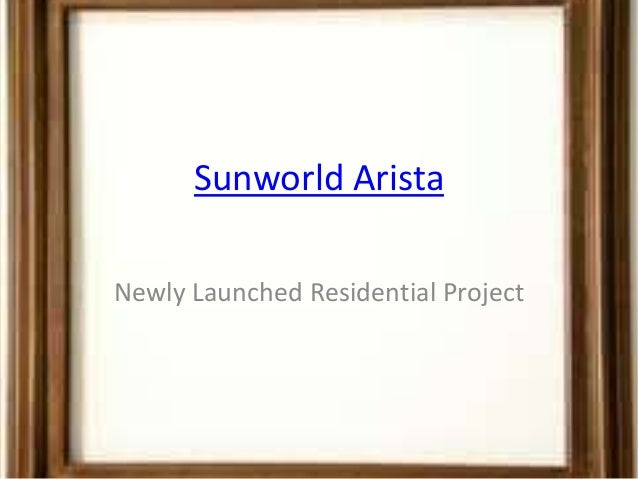 Sunworld AristaNewly Launched Residential Project