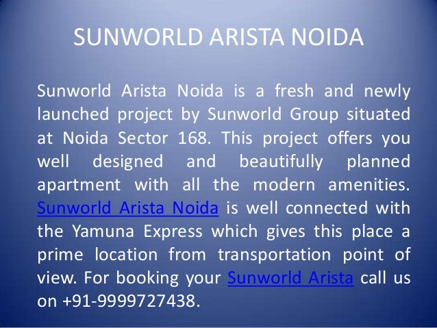 SUNWORLD ARISTA NOIDASunworld Arista Noida is a fresh and newlylaunched project by Sunworld Group situatedat Noida Sector ...