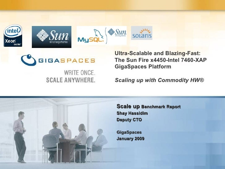 Ultra-Scalable and Blazing-Fast: The Sun Fire x4450-Intel 7460-XAP GigaSpaces Platform Scaling up with Commodity HW® Scale...