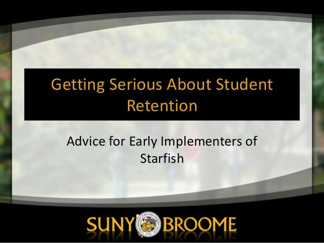 Getting	   Serious	   About	   Student	    Retention Advice	   for	   Early	   Implementers	   of	    Starfish