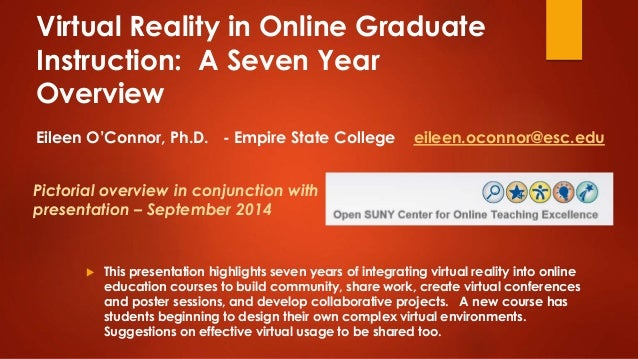 Virtual Reality in Online Graduate  Instruction: A Seven Year  Overview  Eileen O'Connor, Ph.D. - Empire State College eil...