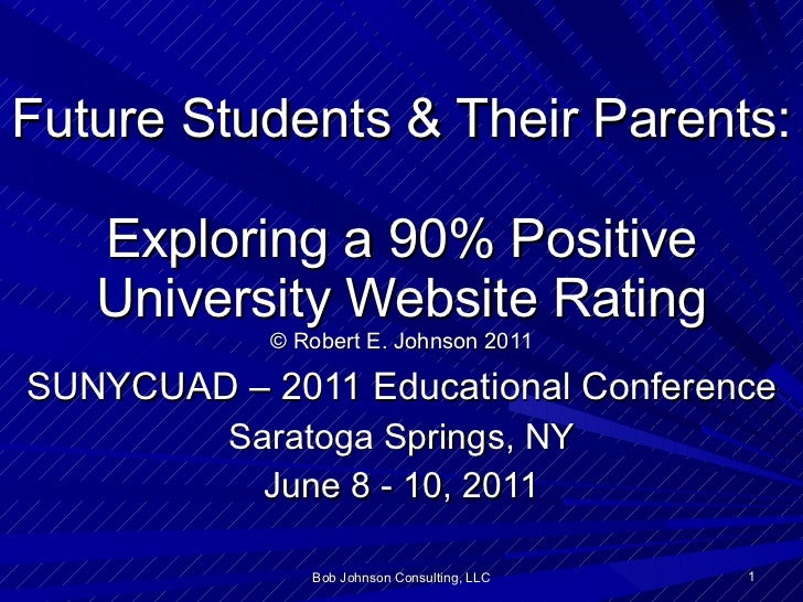 Future Students & Their Parents:  Exploring a 90% Positive University Website Rating © Robert E. Johnson 2011 SUNYCUAD – 2...