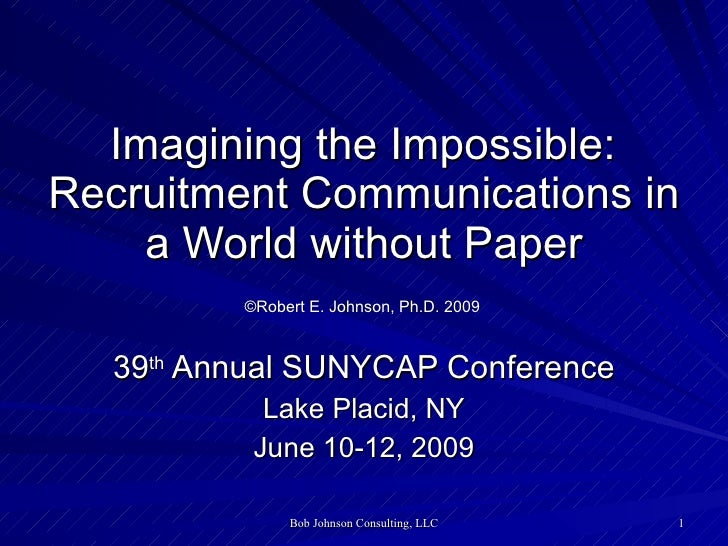 Imagining the Impossible:  Recruitment Communications in a World without Paper   ©Robert E. Johnson, Ph.D. 2009   39 th ...