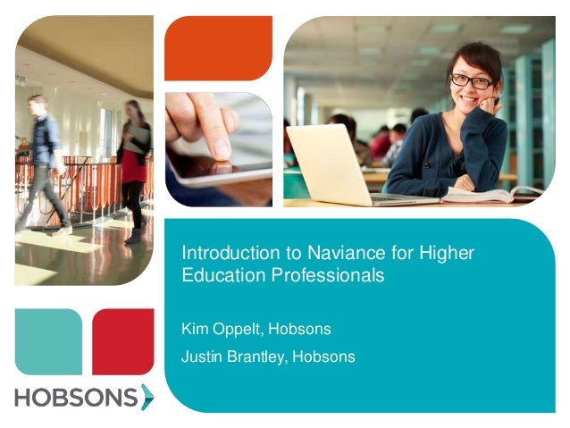 Introduction to Naviance for Higher Education Professionals Kim Oppelt, Hobsons Justin Brantley, Hobsons