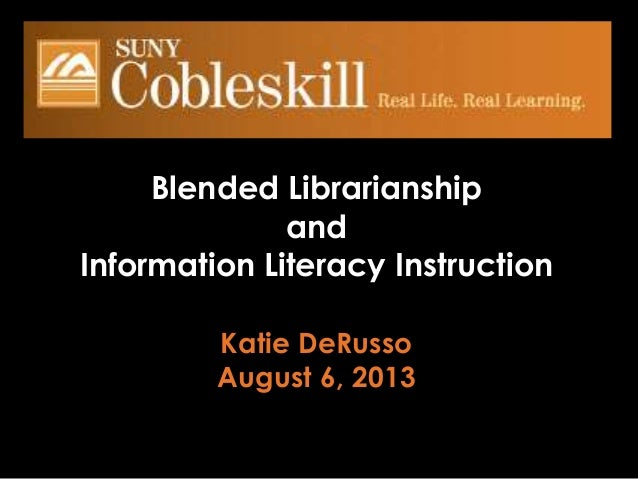 Blended Librarianship and Information Literacy Instruction Katie DeRusso August 6, 2013