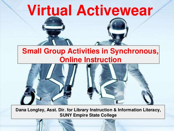 Virtual Activewear   Small Group Activities in Synchronous,             Online InstructionDana Longley, Asst. Dir. for Lib...