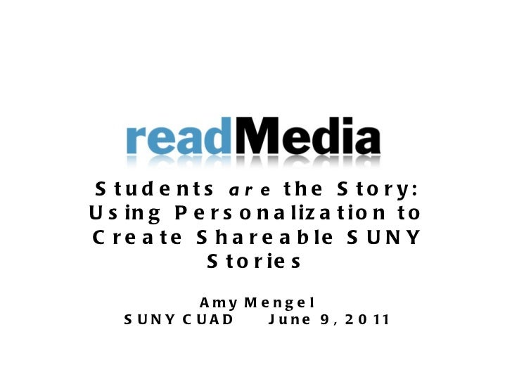 Students  are  the Story: Using Personalization to Create Shareable SUNY Stories Amy Mengel SUNY CUAD June 9, 2011