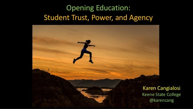 Opening Education: Student Trust, Power, and Agency Karen Cangialosi Keene State College @karencang