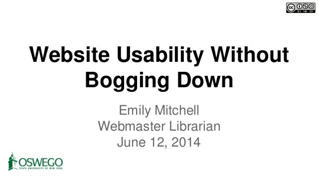 Website Usability Without Bogging Down Emily Mitchell Webmaster Librarian June 12, 2014