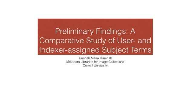 Preliminary Findings:  A  Comparative Study of User- and lnde><er—assigned Subject Terms  Hannah Marie Marshall Metadata L...