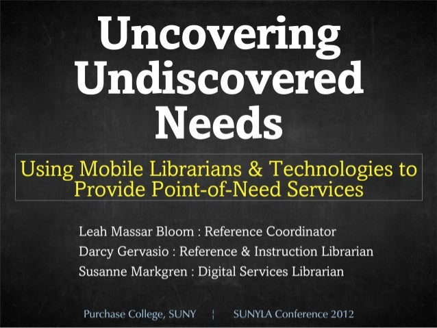Uncovering Undiscovered Needs: Using Mobile Librarians and Technologies to Provide Point-of-Need Services