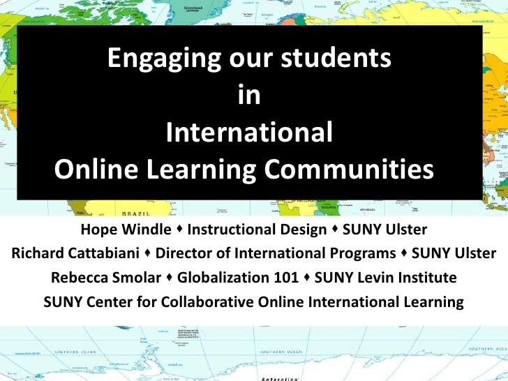 Engaging our students in International Online Learning Communities! <br />Hope Windle  Instructional Design  SUNY Ulster...