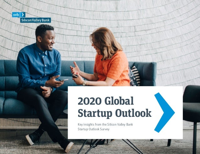 2020 Global Startup Outlook Key insights from the Silicon Valley Bank Startup Outlook Survey