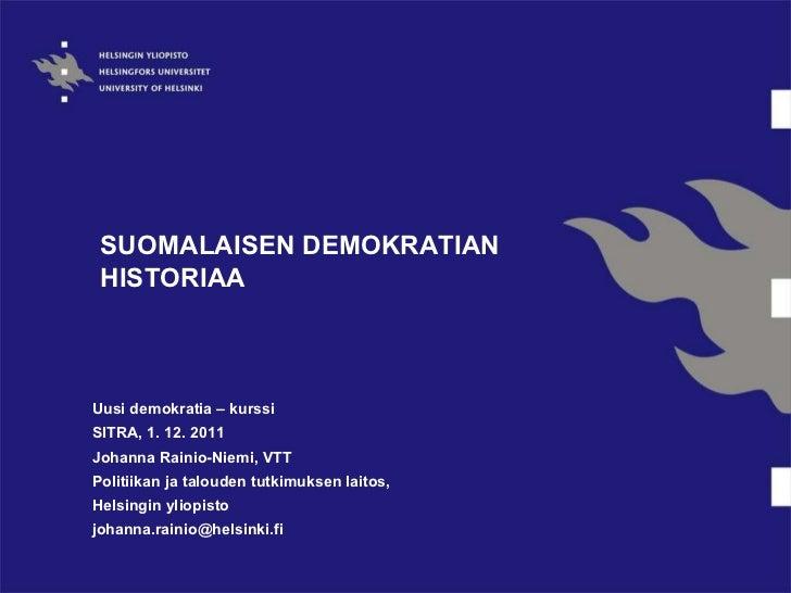 SUOMALAISEN DEMOKRATIAN HISTORIAA Uusi demokratia – kurssi SITRA, 1. 12. 2011 Johanna Rainio-Niemi, VTT Politiikan ja talo...