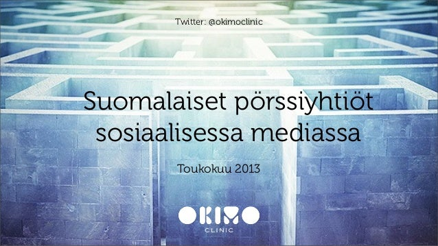 Suomalaiset pörssiyhtiötsosiaalisessa mediassaToukokuu 2013Twitter: @okimoclinic