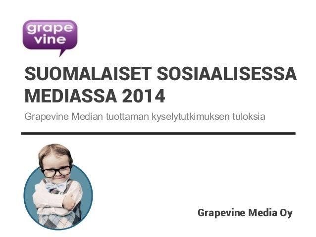 SUOMALAISET SOSIAALISESSA  MEDIASSA 2014  Grapevine Median tuottaman kyselytutkimuksen tuloksia  Grapevine Media Oy