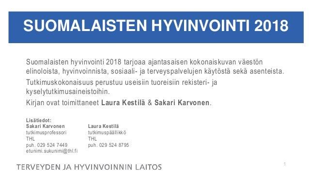 SUOMALAISTEN HYVINVOINTI 2018 Suomalaisten hyvinvointi 2018 tarjoaa ajantasaisen kokonaiskuvan väestön elinoloista, hyvinv...