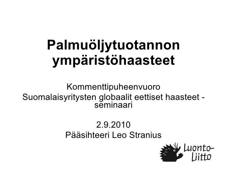 Palmuöljytuotannon ympäristöhaasteet Kommenttipuheenvuoro Suomalaisyritysten globaalit eettiset haasteet -seminaari 2.9.20...