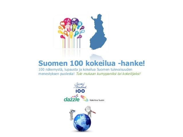 Suomen 100 kokeilua -hanke! 100 näkemystä, lupausta ja kokeilua Suomen tulevaisuuden menestyksen puolesta! Tule mukaan kum...