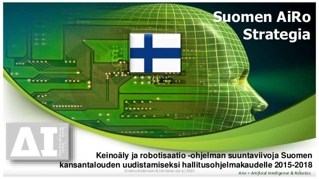 Suomen AiRo Strategia Keinoäly ja robotisaatio -ohjelman suuntaviivoja Suomen kansantalouden uudistamiseksi hallitusohjelm...
